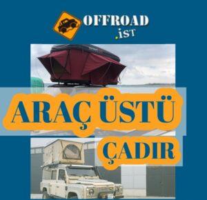 Araç üstü çadır modelleri ve en uygun fiyatlarla araba üzeri çadır seçenekleri Offroad.ist de